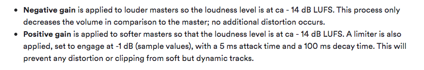 Spotify will use a limiter on highly dynamic masters. Be sure to control your dynamics so they don't become truncated by brick wall limiting!