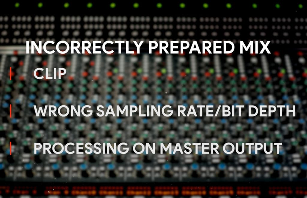 An incorrectly prepared mix will clip, will be exported at the wrong settings, and will include processing on the master output.